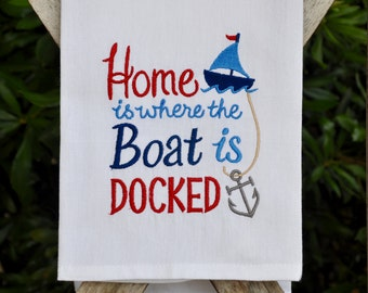 Nautical Embroidered Dish Towel, Kitchen Towel, Bath Towel, Hand Towel w/ Home is Where the Boat is Docked Embroidered on the towel