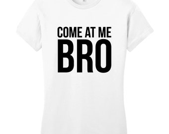 Come At Me Bro - Funny Quote Women's Fitted T-Shirt