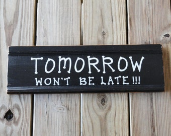 Rustic Wood Sign - TOMORROW Won't Be LATE - Song Lyrics -  Home Office Decor - Inspirational - Black/White - Minimalist Decor - Hand Painted