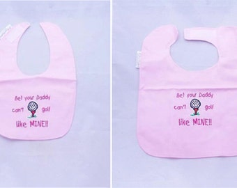 Bet Your Daddy Cant Golf Like Mine -Girls  Small OR Large Baby Bib
