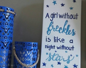 A Girl Without Freckles Is Like A Night Without Stars