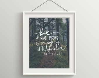 Be Strong BRAVE & Courageous, SEEK Adventure and truth | Courtesy of andthesea | Handlettered | Print