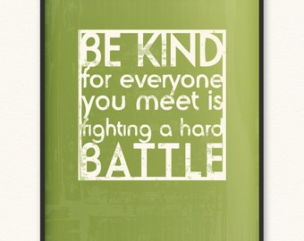 Be Kind/Hard Battle • Art Print • Be Kind For Everyone You Meet Is Fighting A Hard Battle Plato