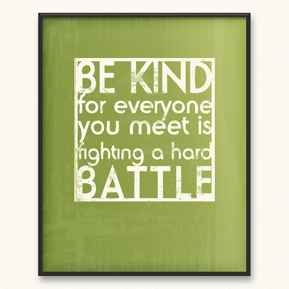 11x14 • Be Kind/Hard Battle • Art Print • Various Colors Available • Be Kind For Everyone You Meet Is Fighting A Hard Battle Plato