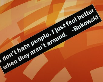 Bukowski I don't hate people, I just feel better when they aren't around Vinyl Bumper Sticker car bike guitar laptop