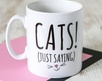 Cats (Just Saying) | Cat Gift | Cat Mug | Cat Lovers' Gift