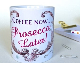 Coffee Now...Prosecco Later! Fun Quirky Mug Work Office