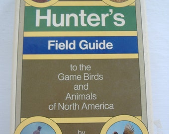 The Hunter's Field Guide to the Game Birds and Animals of North America by Robert Elman, 1974