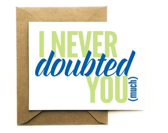 "Funny Congrats Card - ""I never doubted you (much)"" - Graduation, Congratulations, Encouragement"