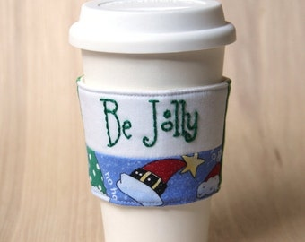 FINAL CLEARANCE Coffee Cup Sleeve - Be Jolly Coffee Cozy - Ready to Ship