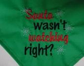 Santa Wasn't Watching, Right Christmas Dog Bandana