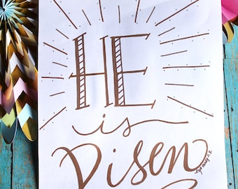 ART PRINT - HE is Risen  - Digital Art Print - easter - hand lettered art print  - Hand Lettering- faith