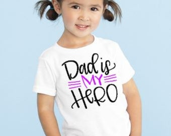 Dad is My Hero Shirt - Toddler Girls T-Shirt - Vinyl - Heat Pressed