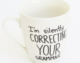 I'm Silently Correcting Your Grammar  -  English Teacher inspired Coffee Mug