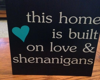 This home is built on love & shenanigans, wood sign, home decor, wall hangings, family sign, home sign, personal sign, home, love