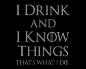 I DRINK and I KNOW THINGS Shirt, Unisex Style American Apparel, All Sizes & Colors