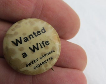 """Early 1900's Funny Sweet Caporal Cigarettes Pinback Pin or Button """"Wanted A Wife  """" Paper in back Dated 1896"""