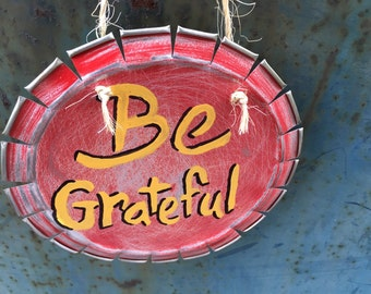 Upcycled Round Tin Sign--Be Grateful--Cookie Tin Sign--Recycled Repurposed Craft--Shabby Distressed Wall Art--Fun Quirky Gift--T2T--Salvage