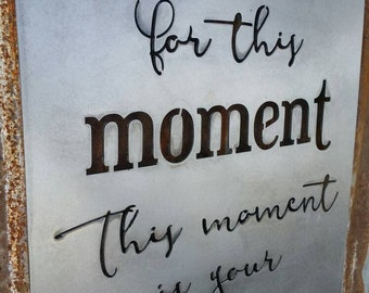Be happy for this moment this moment is your life, Metal Sign