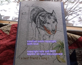I'm home ( a best friend's song ) husky dog cards/ journey cards/sentimental cards/unique empathy condolence cards