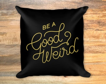 Be a good weird pillow - stuffed or cover only
