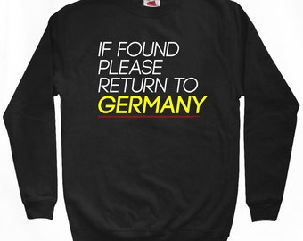 Return to Germany Sweatshirt - Men S M L XL 2x 3x - If Found Please Return to Germany Shirt - German, Deutschland - 2 Colors