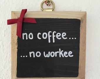 No coffee, No workee!