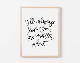 I'll Always Love You, No Matter What Script Nursery Art. Nursery Wall Art. Nursery Prints. Love Wall Art. Typography Wall Art.