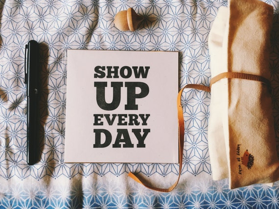 Show Up Every Day | Inspirational Letterpress Mini Print