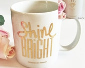 Shine Bright Coffee Mug Inspirational , Ceramic Coffee Mug, Coffee Mugs With Sayings, Shine Bright Quote Mug, Gift Idea