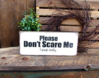 Funny Wooden Sign, Please Don't Scare Me...I poop easily, Funny Bathroom Sign, Bathroom Decor, Wood Sign Sayings, Gift For Friend
