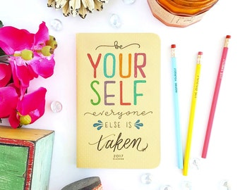 """2017 Planner — Be Yourself Everyone Else is Taken Hand Lettered Minimalistic Planner —5"""" x 8"""""""