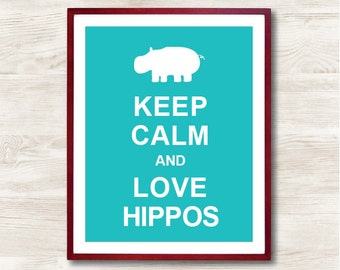 Keep Calm and Love Hippos - Instant Download, Custom Color, Personalized Gift, Inspirational Quote, Keep Calm Poster, Animal Art Print