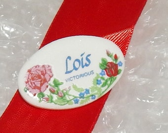 Vintage Porcelain Name Pin , Lois, Victorious, Name and meaning of name , Brooch white oval with Roses ,Ceramic