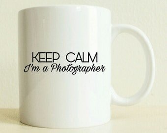 Funny Coffee Mug | Keep Calm Mug | Photographer Gift | Best Friend | Gift for Her | Personalized Gift | Motivational Gift | Gift for Him