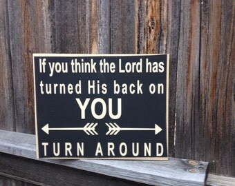 Inspirational Quote-If you think the Lord has turned his back on you turn around
