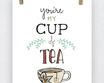 ON SALE -  You're My Cup of Tea Art Print