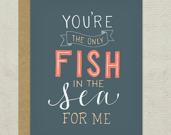 You're the Only Fish in the Sea for Me Greeting Card - Love, Anniversary Card, Wedding Card, Thinking of You