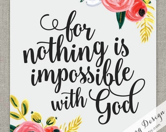 Nothing is Impossible with God / Luke 1:37 /  Floral / Neutral / 5x7 / 8x10 / 11x14