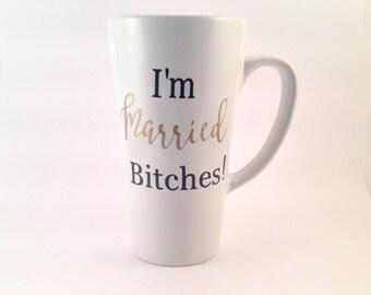 I'm Married Bitches Custom Future Mrs. Your Name Coffee Mug