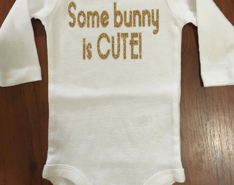 Some bunny is CUTE Easter bodysuit