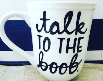 Will and Grace Coffee Mug- Will & Grace TV Show Gift- Coffee Mug- Funny Coffee Mug- Karen Walker quotes- Talk to the Boob