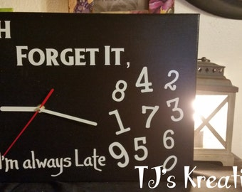Forget It Im Always Late Clock