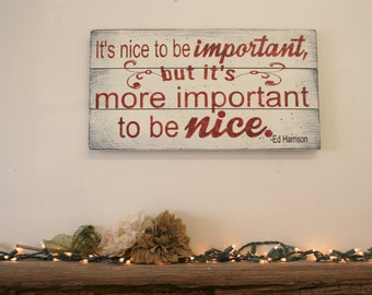 It's Nice To Be Important But Its More Important To Be Nice Wood Sign Inspirational Wall Art Inspirational Sign Pallet Sign Handpainted