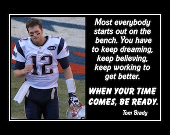 """Tom Brady Quote Art, Tom Brady Poster, Football, Motivational Poster, SON Gift Decor, 5x7""""-11x14"""", When Your Time Comes Be Ready, Free Ship"""