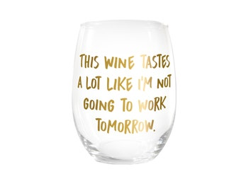 This Wine Tastes Like I'm Not Going To Work Tomorrow Stemless Wine Glass > Funny Gift > Funny Wine Glasses > Funny Wine Sayings > Wine Gifts