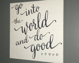 Go into the world and do good Hand Painted Distressed Wood Sign Inspirational Quote