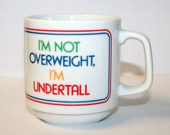 Funny 80s Coffee Mug I'm not Overweight I'm Undertall