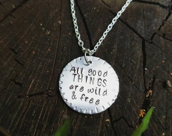 All Good Things are Wild and Free Hand Stamped Necklace