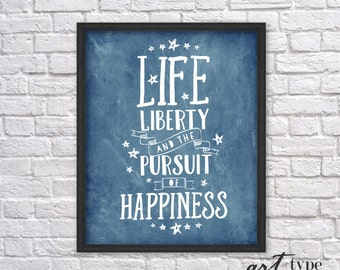 Life Liberty Pursuit of Happiness Print Quote INSTANT DOWNLOAD 8x10 Printable, Patriotic Print, Declaration of Independence, American Quotes